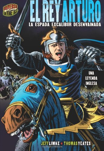 9780822579687: El Rey Arturo / King Arthur: La Espada Excalibur Desenvainada / Excalibur Unsheathed (Mitos Y Leyendas En Vinetas / Graphic Myths and Legends) (Spanish Edition)