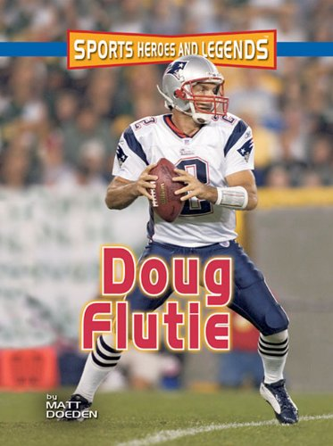 Doug Flutie (Sports Heroes and Legends): Doeden, Matt; Lerner Publishing Group