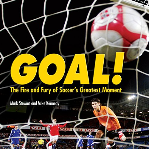 Goal!: The Fire and Fury of Soccer's Greatest Moment (Spectacular Sports): Mark Stewart, Mike ...