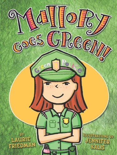 Mallory Goes Green!: Friedman, Laurie B.