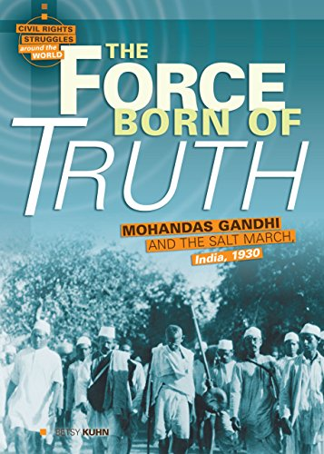 The Force Born of Truth: Mohandas Gandhi and the Salt March, India, 1930 (Civil Rights Struggles ...