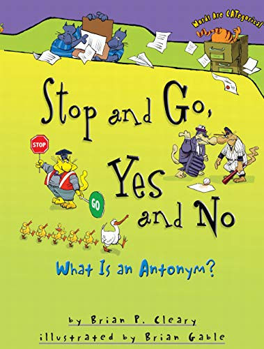 9780822590255: Stop and Go, Yes and No: What Is an Antonym? (Words are Categorical)