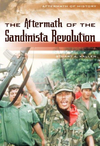 The Aftermath of the Sandinista Revolution (Aftermath: Stuart A. Kallen