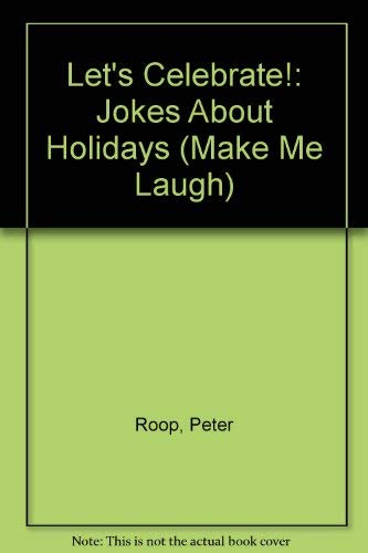 Let's Celebrate!: Jokes About Holidays (Make Me Laugh) (082259529X) by Connie Roop; Peter Roop