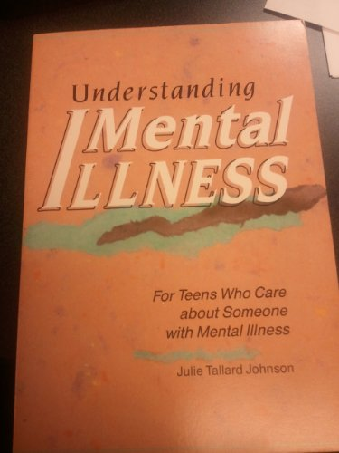 Understanding Mental Illness: For Teens Who Care: Julie Tallard Johnson