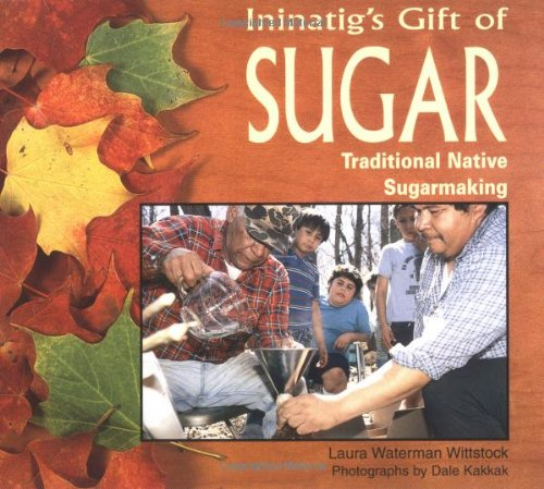 9780822596424: Ininatig's Gift of Sugar: Traditional Native Sugarmaking (We Are Still Here)