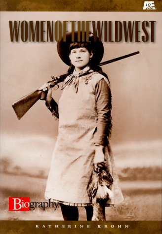 Women of the Wild West (A&E Biography) (9780822596905) by Katherine E. Krohn