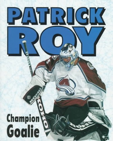 9780822598138: Patrick Roy: Champion Goalie (Lerner Sports Achievers Series)