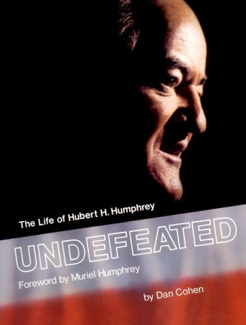 UNDEFEATED The Life of Hubert H. Humphrey