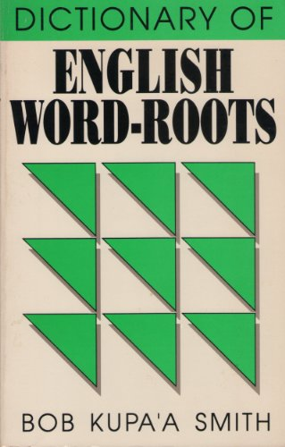Dictionary of English Word-Roots: English-Roots and Roots-English With Examples and Exercises: ...