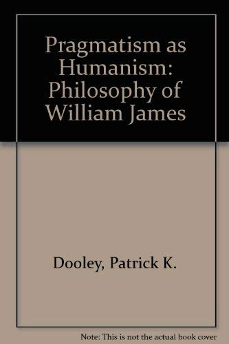9780822603153: Pragmatism As Humanism: The Philosophy of William James (A Littlefield, Adams quality paperback ; no. 315)