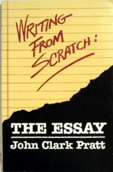 Writing from Scratch: The Essay (Writing from Scratch Series) (0822630095) by Pratt, John Clark