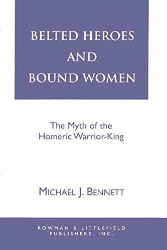 Belted Heroes and Bound Women: The Myth: Bennett, Michael J.