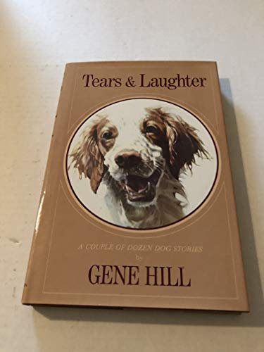Tears & Laughter: A Couple of Dozen Dog Stories (0822780399) by Gene Hill