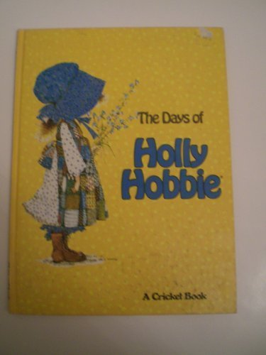 9780822865124: The Days of Holly Hobbie (A Cricket book)