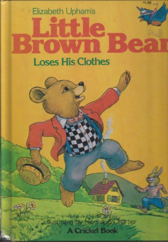 9780822865230: Elizabeth Upham's Little brown bear loses his clothes (A Cricket book)