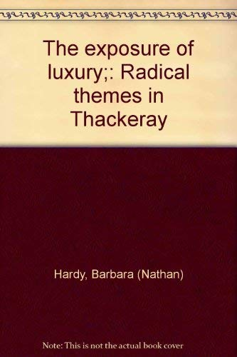 The exposure of luxury;: Radical themes in Thackeray: Hardy, Barbara (Nathan)