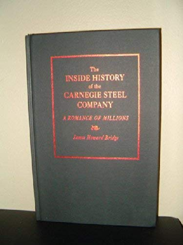 9780822911661: The Inside History of the Carnegie Steel Company: A Romance of Millions (Pitt Series in Social & Labor History)