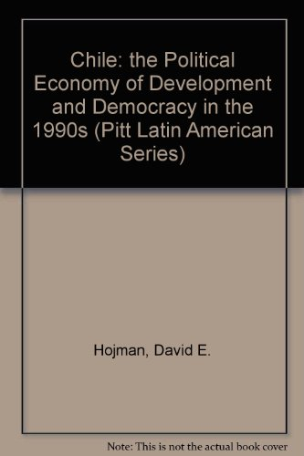 Chile: The Political Economy of Development and Democracy in the 1990s (Pitt Latin American Series)...