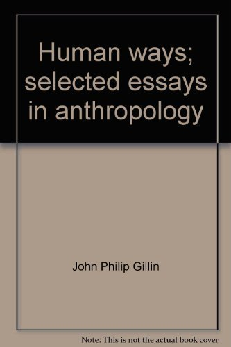 Human Ways Selected Essays in Anthropology: Gillin, John P.