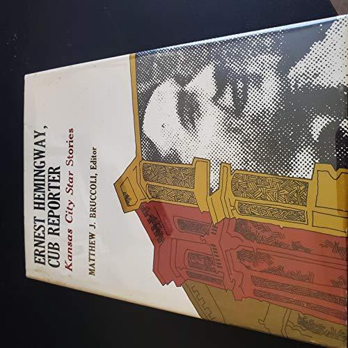 Ernest Hemingway, Cub Reporter; Kansas City Star Stories.: Bruccoli, Matthew J., ed.