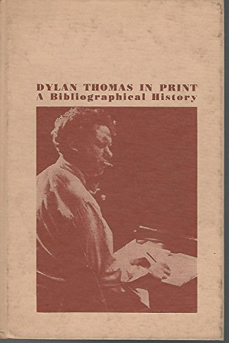 Dylan Thomas in Print: A Bibliographical History