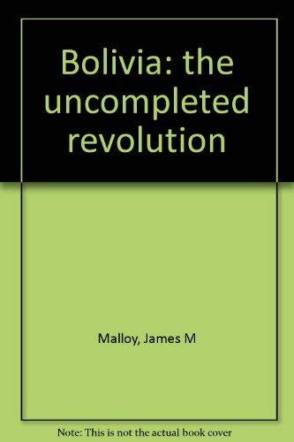 9780822932031: Bolivia: the uncompleted revolution