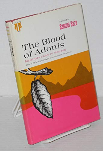 The Blood of Adonis; Transpositions of Selected Peoms of Adonis (Ali Ahmed Said).: Samuel Hazo.