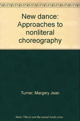 New dance: Approaches to Nonliteral Choreography: Margery J. Turner