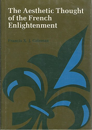 The aesthetic thought of the French Enlightenment: Coleman, Francis X. J
