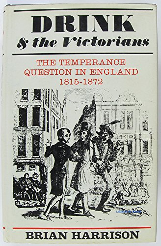 Drink and the Victorians;: The temperance question in England, 1815-1872,: Harrison, Brian Howard