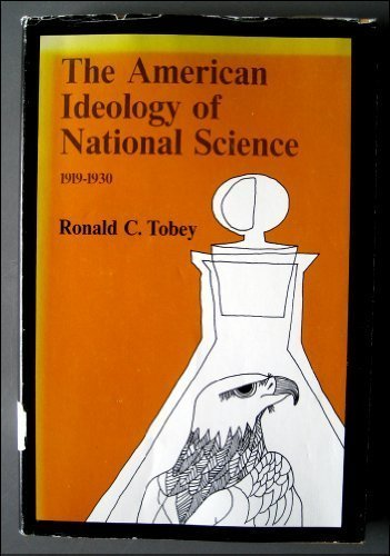The American Ideology Of National Science 1919-1930: Tobey, Ronald C.