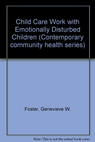 Child Care Work with Emotionally Disturbed Children (Contemporary Community Health Series): Cohen, ...