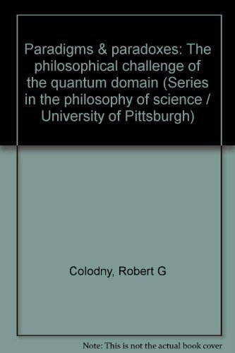 Paradigms & paradoxes: The philosophical challenges of the quantum domain (University of ...