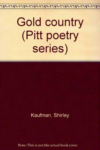 Gold country (Pitt poetry series) (0822932695) by Kaufman, Shirley