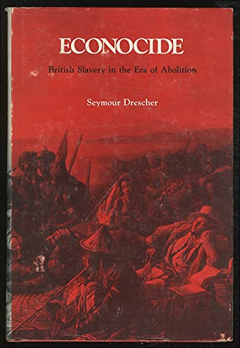 Econocide: British Slavery in the Era of: Drescher, Seymour