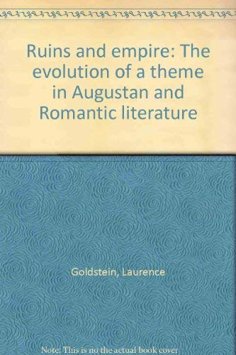 Ruins and empire: The evolution of a theme in Augustan and romantic literature (0822933454) by Laurence Goldstein
