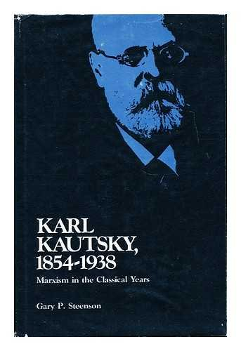 9780822933779: Karl Kautsky, 1854-1938: Marxism in the classical years