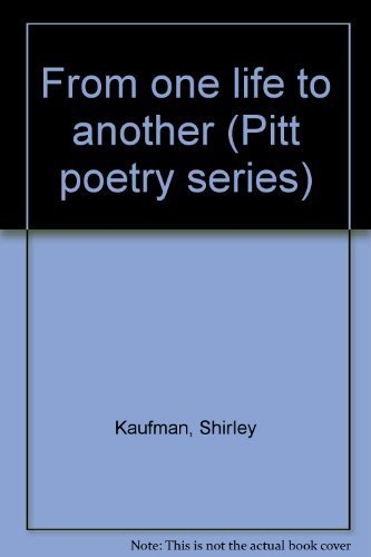 From one life to another (Pitt poetry series) (082293390X) by Kaufman, Shirley