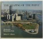 The Shaping of the Point: Pittsburgh's Renaissance Park (9780822934226) by Alberts, Robert C.