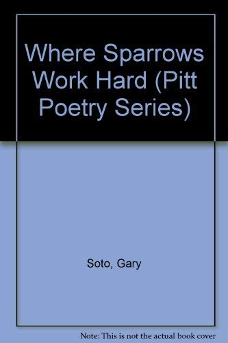 Where Sparrows Work Hard (Pitt Poetry Series) (0822934469) by Soto, Gary
