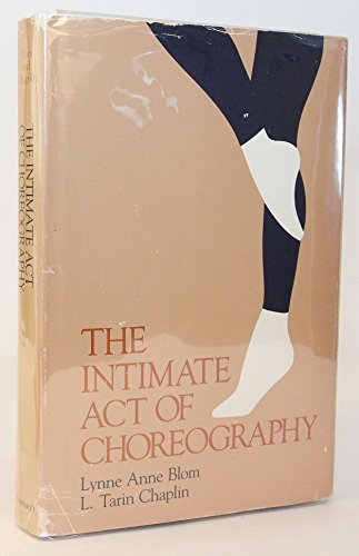 The Intimate Act of Choreography: Blom, Lynne Anne;