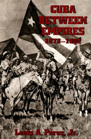 Cuba Between Empires 1878-1902: Perez, Louis A.