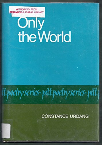 Only the World (Pitt Poetry Series): Urdang, Constance