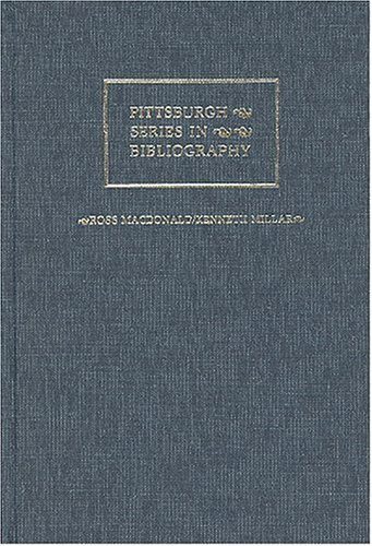 Ross Macdonald/Kenneth Millar: A Descriptive Bibliography (Pittsburgh Series in Bibliography)