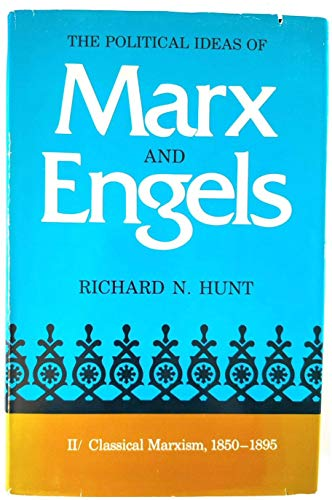 Classical Marxism, 1850-1895 (Political Ideas of Marx and Engels, 2): Hunt, Richard N.