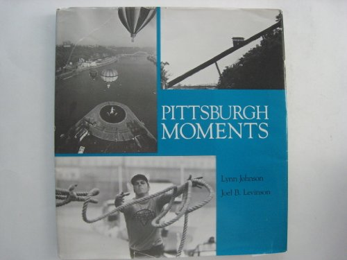 Pittsburgh Moments: Johnson, Lynn; Levinson, Joel B.; Adam, Donald G.