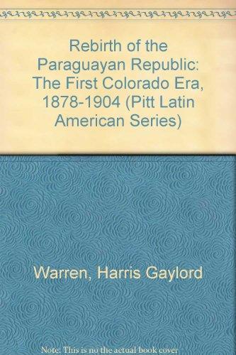 9780822935070: Rebirth of the Paraguayan Republic: The First Colorado Era, 1878-1904 (Pitt Latin American Series)