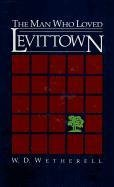 The Man Who Loved Levittown: W. D. Wetherell