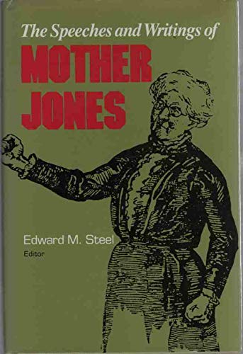 The Speeches and Writings of Mother Jones: Steel, Edward M., Ed.